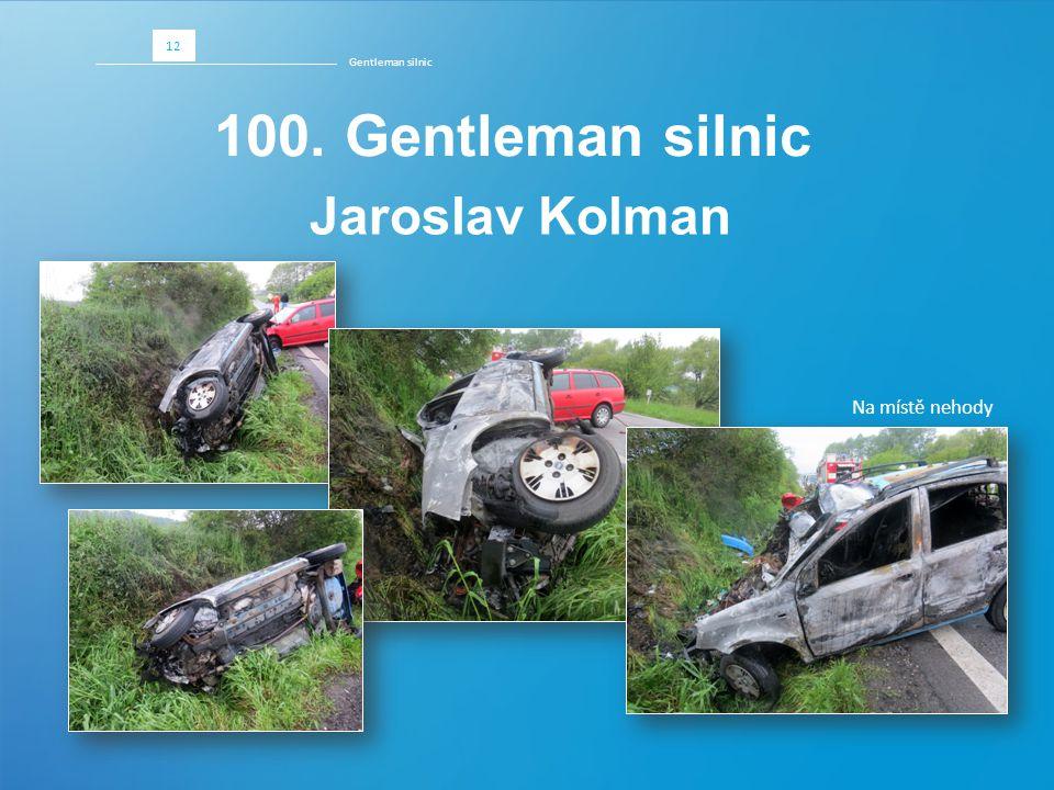 Gentleman silnic 12 100. Gentleman silnic Jaroslav Kolman Na místě nehody