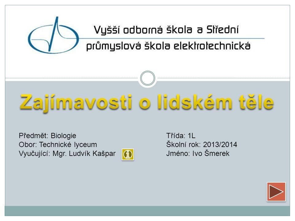 Předmět: BiologieTřída: 1L Obor: Technické lyceumŠkolní rok: 2013/2014 Vyučující: Mgr.