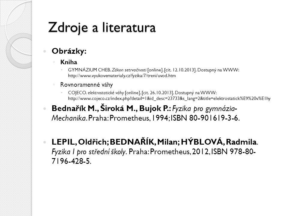 Zdroje a literatura Obrázky: ◦ Kniha  GYMNÁZIUM CHEB. Zákon setrvačnosti [online]. [cit. 12.10.2013]. Dostupný na WWW: http://www.vyukovematerialy.cz