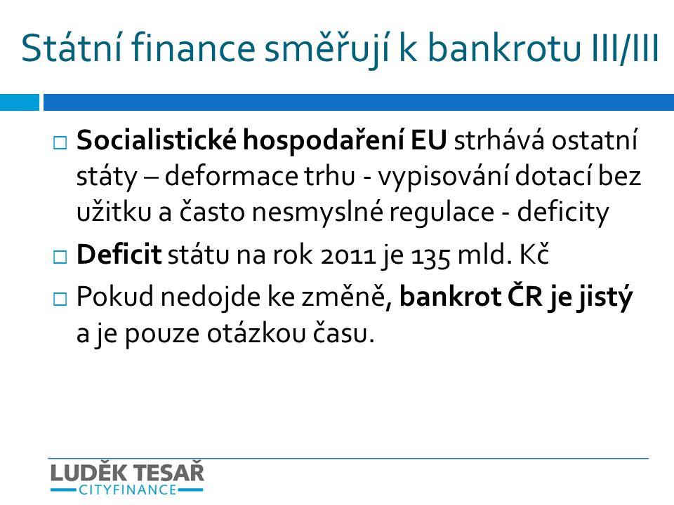  Socialistické hospodaření EU strhává ostatní státy – deformace trhu - vypisování dotací bez užitku a často nesmyslné regulace - deficity  Deficit s