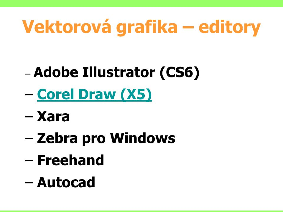 Vektorová grafika – editory – Adobe Illustrator (CS6) – Corel Draw (X5)Corel Draw (X5) – Xara – Zebra pro Windows – Freehand – Autocad