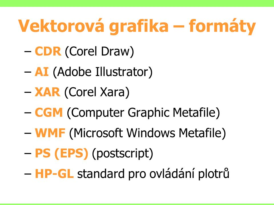 Vektorová grafika – formáty – CDR (Corel Draw) – AI (Adobe Illustrator) – XAR (Corel Xara) – CGM (Computer Graphic Metafile) – WMF (Microsoft Windows