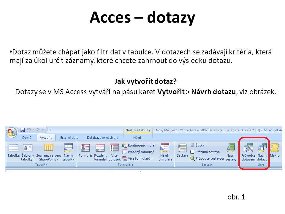 Acces – dotazy Dotaz můžete chápat jako filtr dat v tabulce.