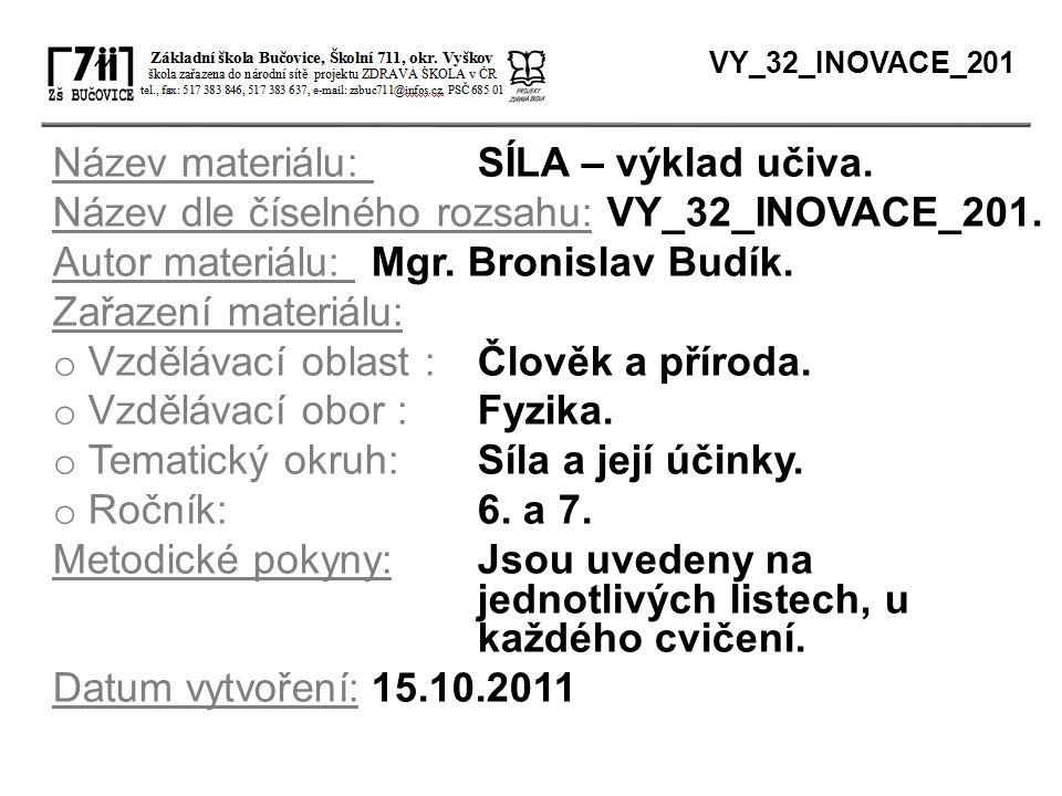Název materiálu: SÍLA – výklad učiva. Název dle číselného rozsahu: VY_32_INOVACE_201. Autor materiálu: Mgr. Bronislav Budík. Zařazení materiálu: o Vzd