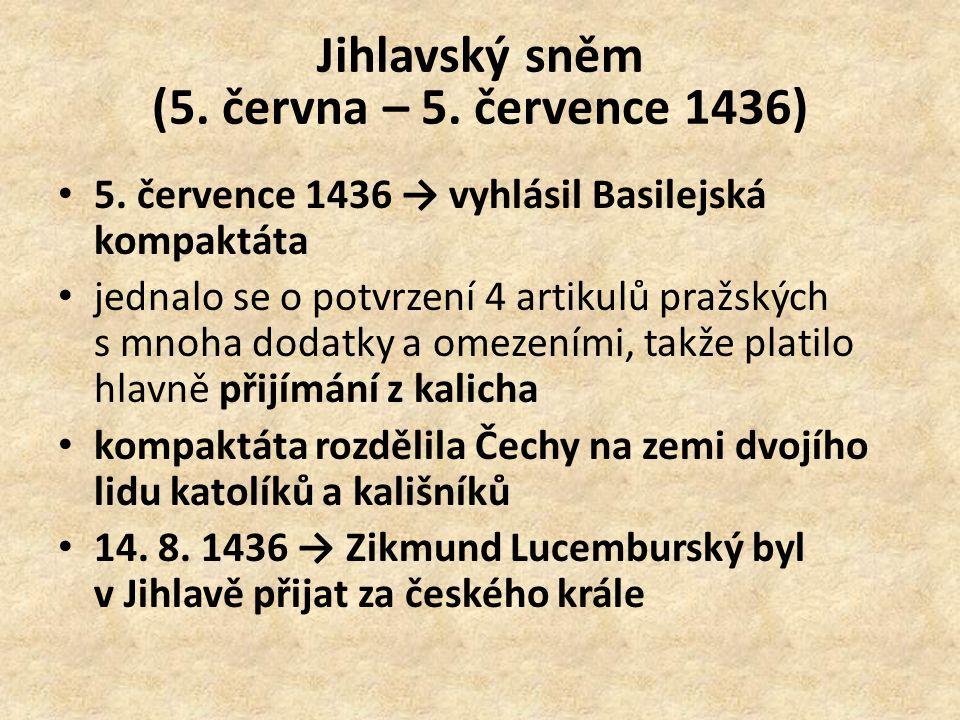 Jihlavský sněm (5. června – 5. července 1436) 5. července 1436 → vyhlásil Basilejská kompaktáta jednalo se o potvrzení 4 artikulů pražských s mnoha do