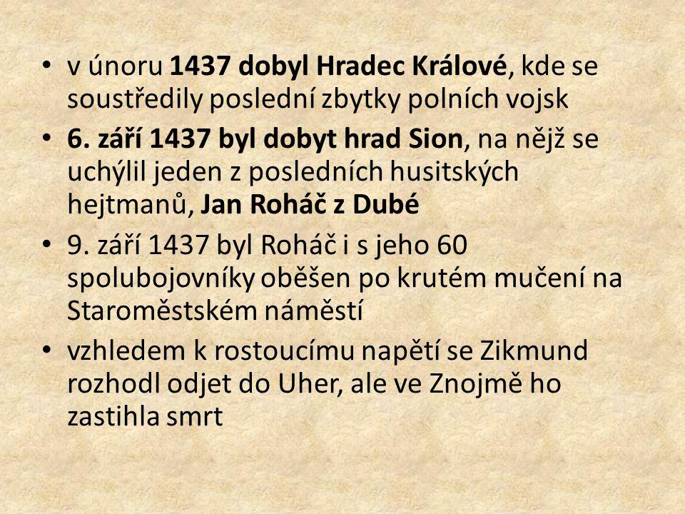 v únoru 1437 dobyl Hradec Králové, kde se soustředily poslední zbytky polních vojsk 6. září 1437 byl dobyt hrad Sion, na nějž se uchýlil jeden z posle