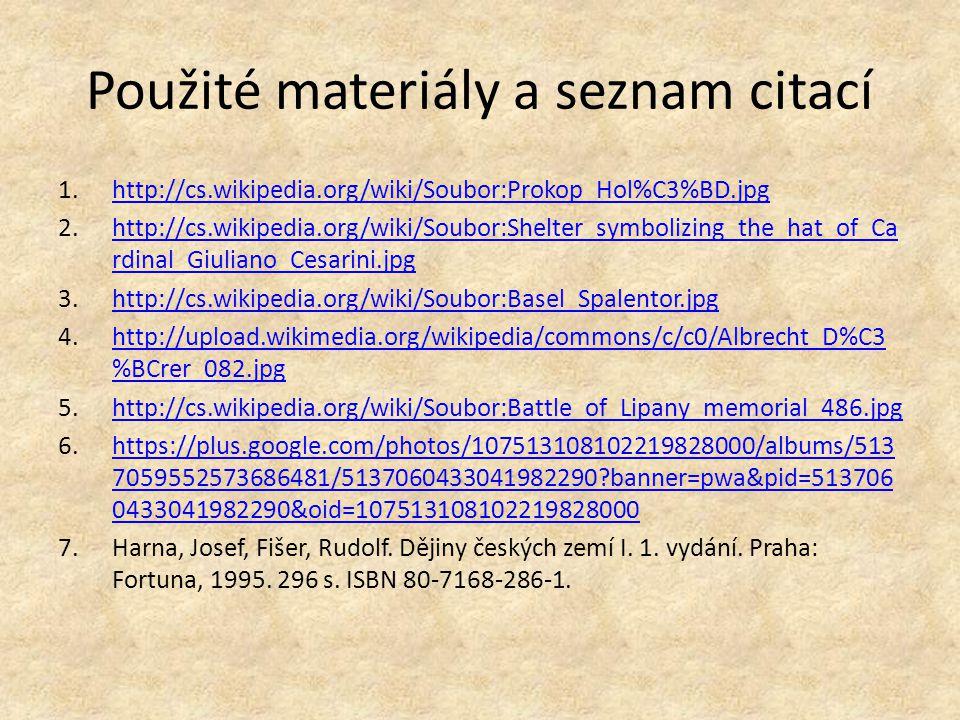 Použité materiály a seznam citací 1.http://cs.wikipedia.org/wiki/Soubor:Prokop_Hol%C3%BD.jpghttp://cs.wikipedia.org/wiki/Soubor:Prokop_Hol%C3%BD.jpg 2