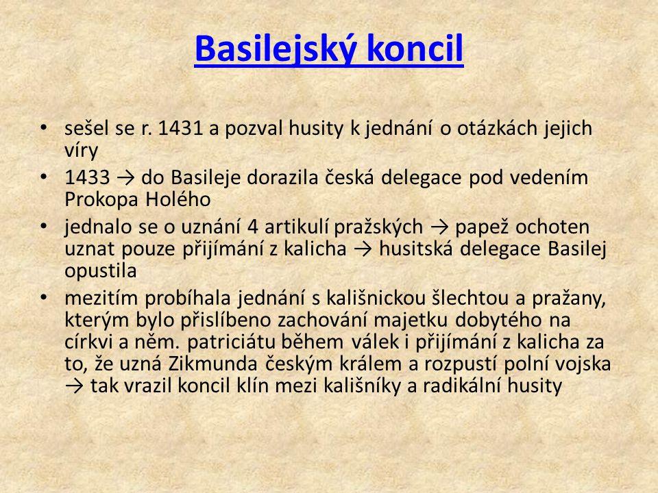 Basilejský koncil sešel se r. 1431 a pozval husity k jednání o otázkách jejich víry 1433 → do Basileje dorazila česká delegace pod vedením Prokopa Hol