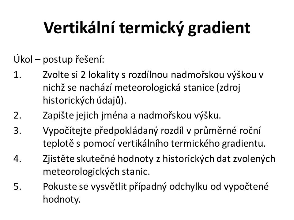 Vertikální termický gradient Úkol – postup řešení: 1.Zvolte si 2 lokality s rozdílnou nadmořskou výškou v nichž se nachází meteorologická stanice (zdroj historických údajů).