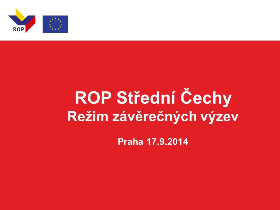 ROP Střední Čechy Režim závěrečných výzev Praha 17.9.2014