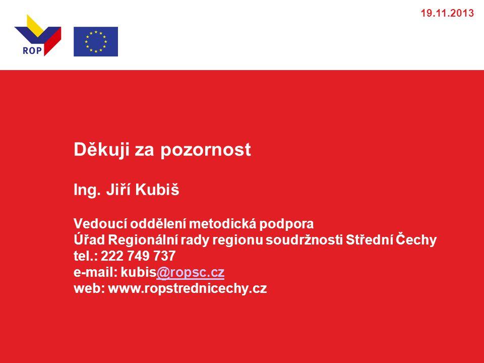 Děkuji za pozornost Ing. Jiří Kubiš Vedoucí oddělení metodická podpora Úřad Regionální rady regionu soudržnosti Střední Čechy tel.: 222 749 737 e-mail