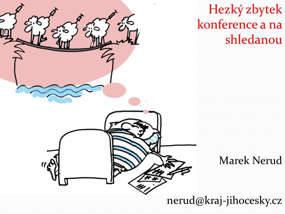 Hezký zbytek konference a na shledanou Marek Nerud nerud@kraj-jihocesky.cz