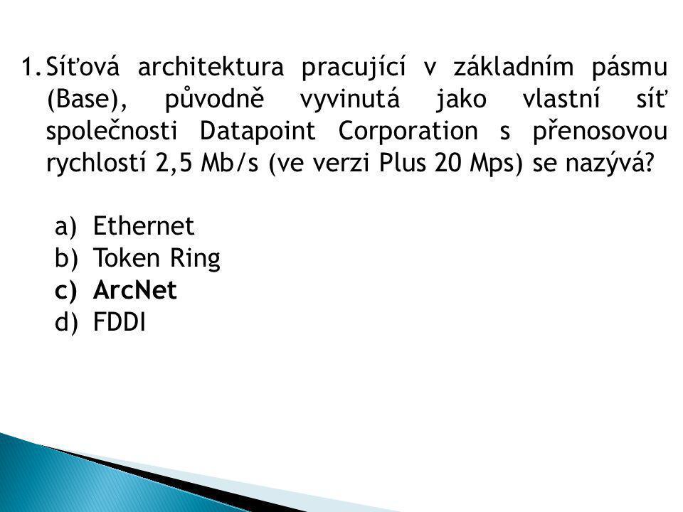 1.Síťová architektura pracující v základním pásmu (Base), původně vyvinutá jako vlastní síť společnosti Datapoint Corporation s přenosovou rychlostí 2,5 Mb/s (ve verzi Plus 20 Mps) se nazývá.
