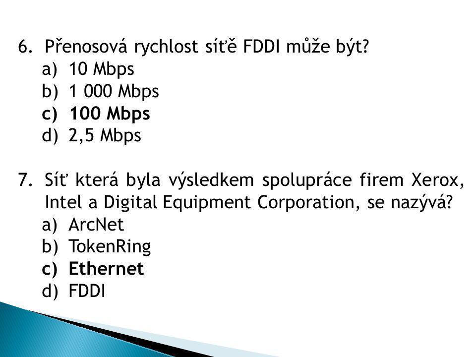6.Přenosová rychlost síťě FDDI může být.