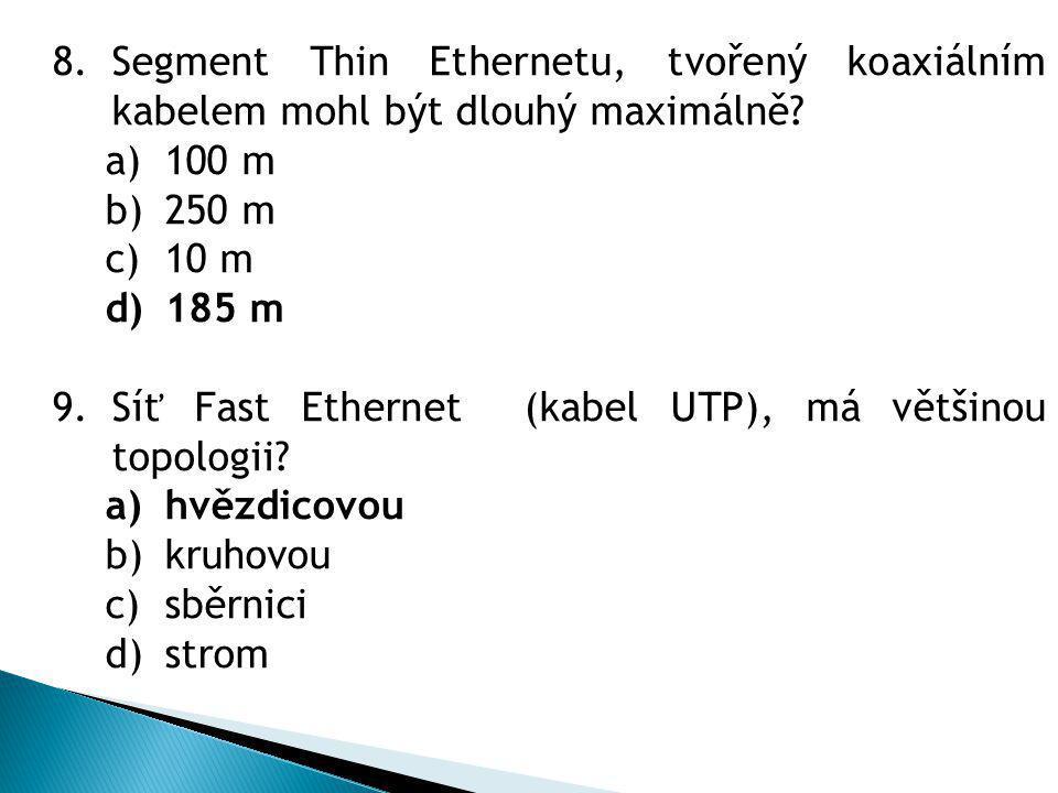 8.Segment Thin Ethernetu, tvořený koaxiálním kabelem mohl být dlouhý maximálně.