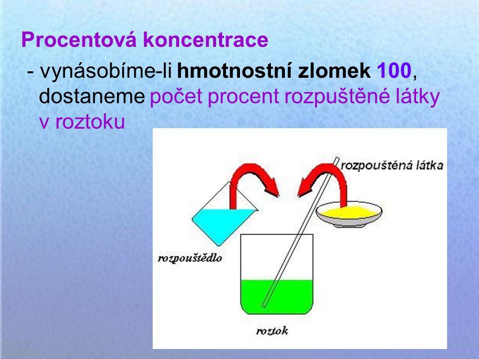 Procentová koncentrace - vynásobíme-li hmotnostní zlomek 100, dostaneme počet procent rozpuštěné látky v roztoku