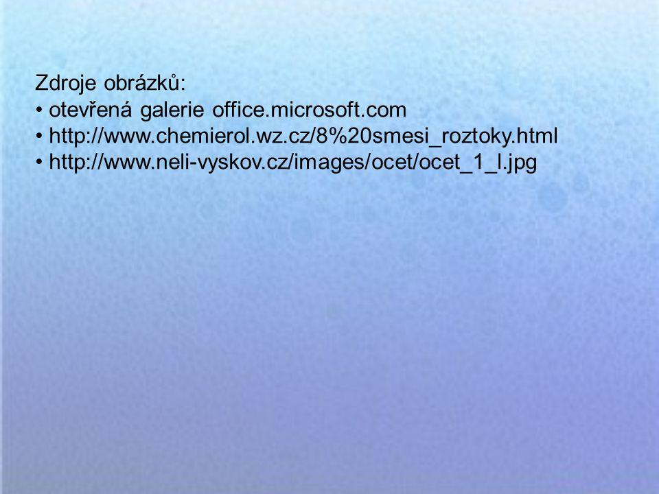 Zdroje obrázků: otevřená galerie office.microsoft.com http://www.chemierol.wz.cz/8%20smesi_roztoky.html http://www.neli-vyskov.cz/images/ocet/ocet_1_l