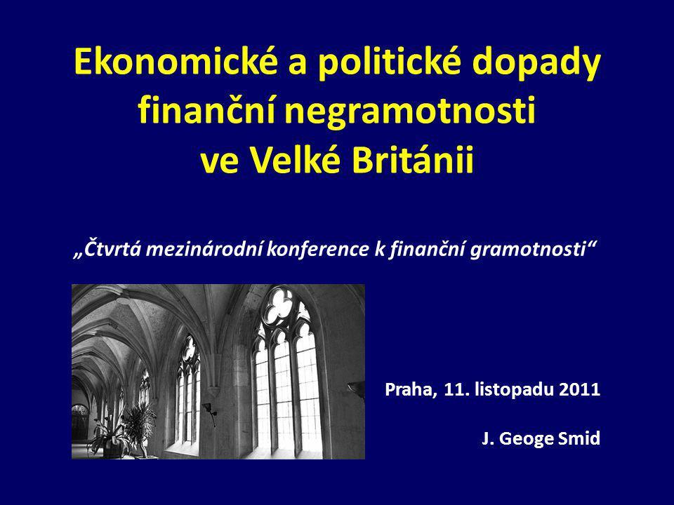"""Ekonomické a politické dopady finanční negramotnosti ve Velké Británii """"Čtvrtá mezinárodní konference k finanční gramotnosti Praha, 11."""