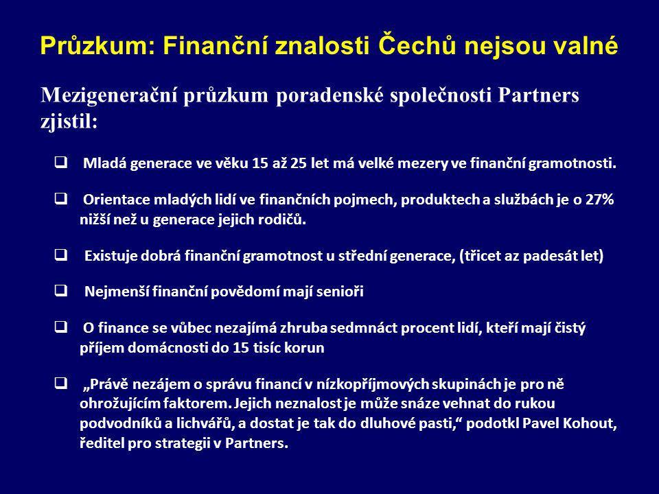 Průzkum: Finanční znalosti Čechů nejsou valné Mezigenerační průzkum poradenské společnosti Partners zjistil:  Mladá generace ve věku 15 až 25 let má velké mezery ve finanční gramotnosti.
