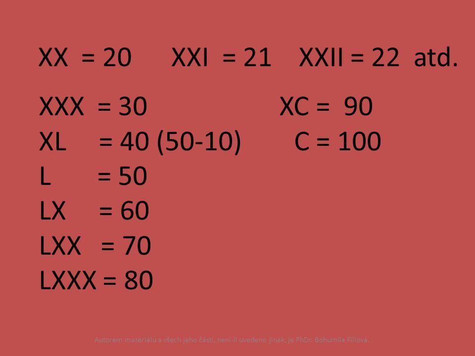 XX = 20 XXI = 21 XXII = 22 atd. XXX = 30 XC = 90 XL = 40 (50-10) C = 100 L = 50 LX = 60 LXX = 70 LXXX = 80 Autorem materiálu a všech jeho částí, není-