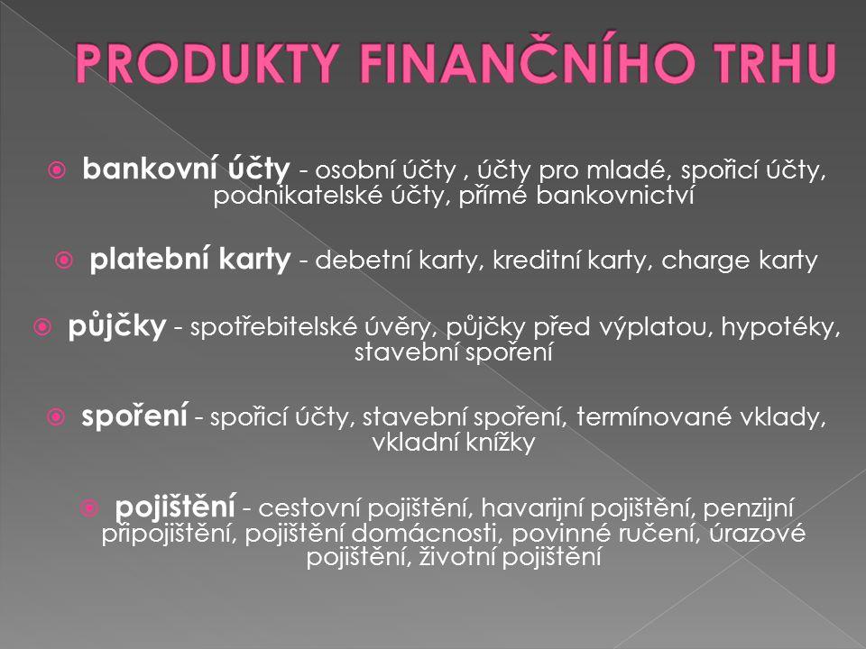  bankovní účty - osobní účty, účty pro mladé, spořicí účty, podnikatelské účty, přímé bankovnictví  platební karty - debetní karty, kreditní karty,
