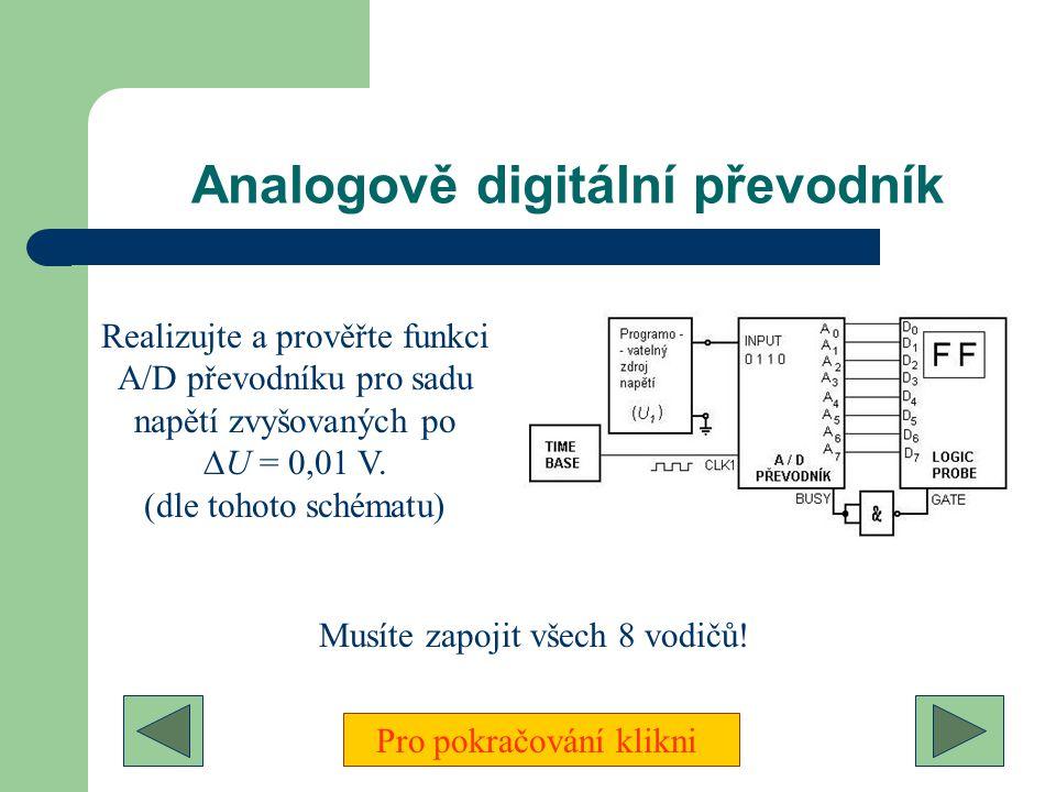 Digitálně analogový převodník Realizujte a prověřte funkci D/A převodníku pro několik binárních čísel (dle tohoto schématu) Musíte zapojit všech 8 vod