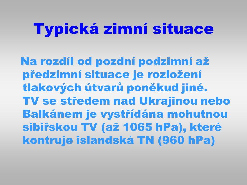 Typická zimní situace Na rozdíl od pozdní podzimní až předzimní situace je rozložení tlakových útvarů poněkud jiné. TV se středem nad Ukrajinou nebo B