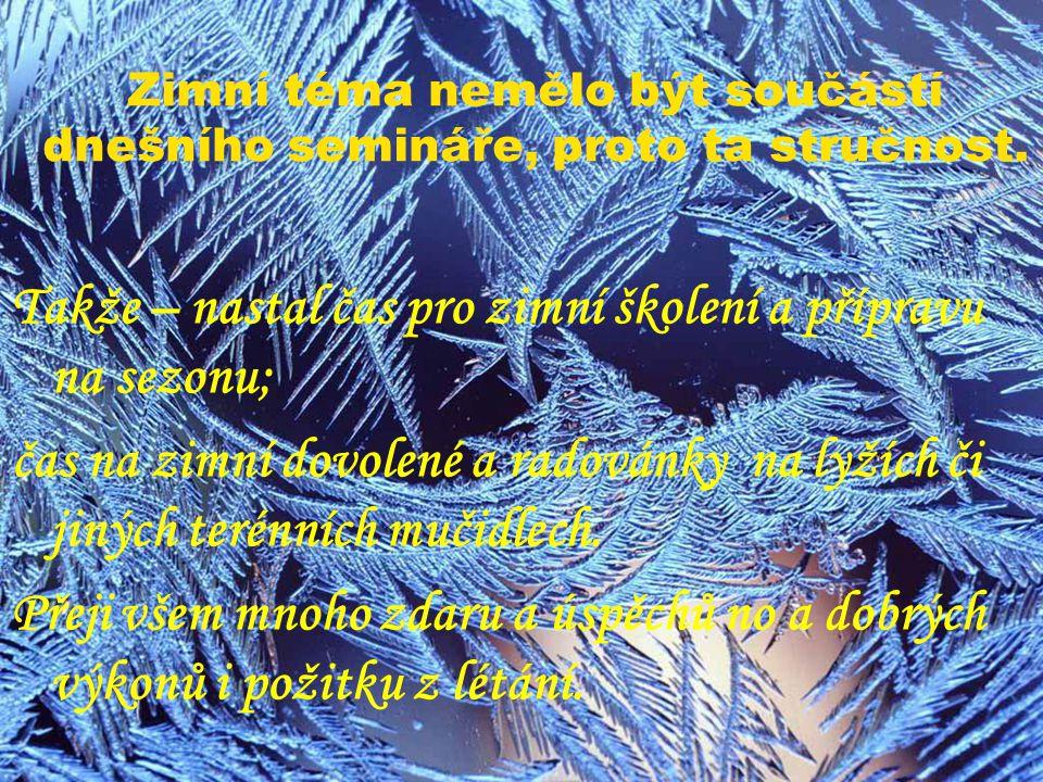 Zimní téma nemělo být součástí dnešního semináře, proto ta stručnost. Takže – nastal čas pro zimní školení a přípravu na sezonu; čas na zimní dovolené