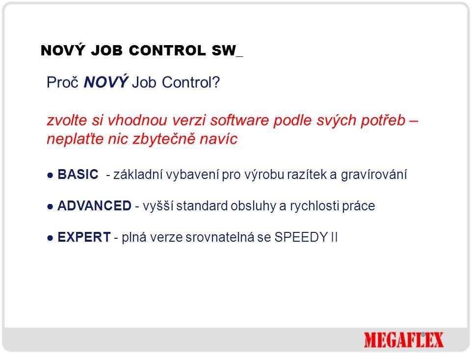NOVÝ JOB CONTROL SW_ Proč NOVÝ Job Control? zvolte si vhodnou verzi software podle svých potřeb – neplaťte nic zbytečně navíc ● BASIC - základní vybav