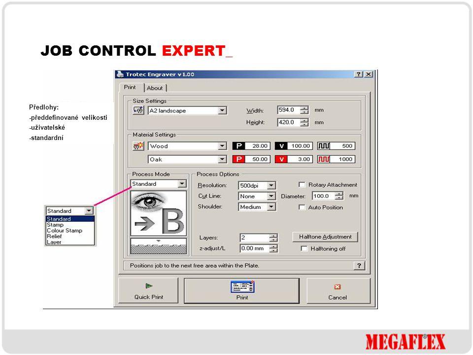 JOB CONTROL EXPERT_ Předlohy: -předdefinované velikosti -uživatelské -standardní