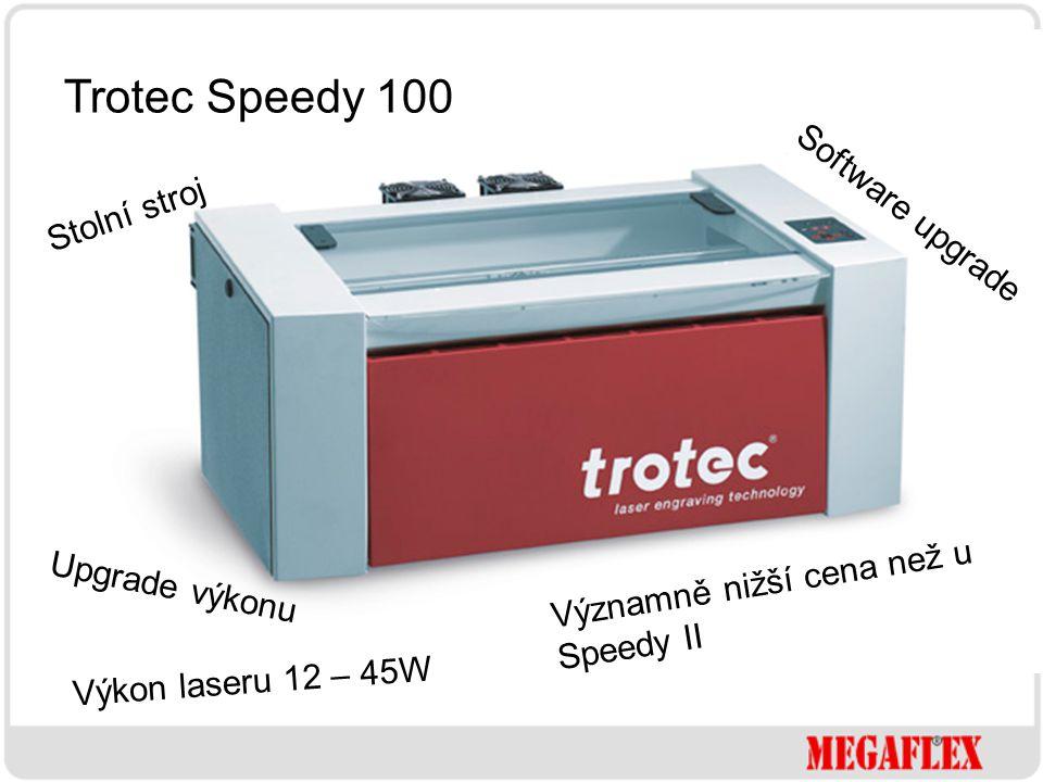 Významně nižší cena než u Speedy II Upgrade výkonu Výkon laseru 12 – 45W Software upgrade Stolní stroj Trotec Speedy 100