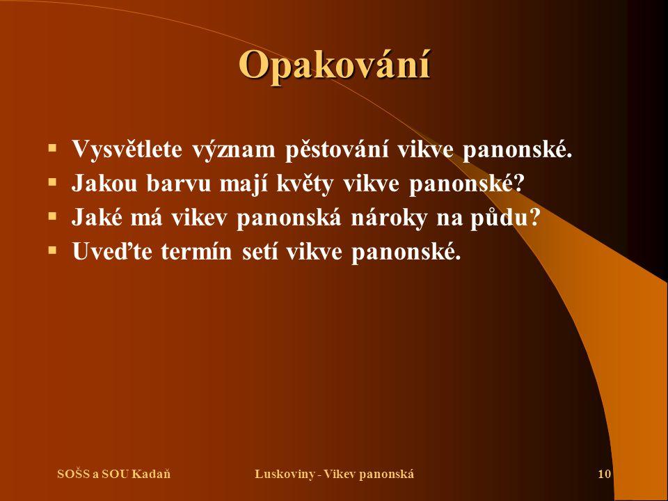SOŠS a SOU KadaňLuskoviny - Vikev panonská10 Opakování  Vysvětlete význam pěstování vikve panonské.  Jakou barvu mají květy vikve panonské?  Jaké m