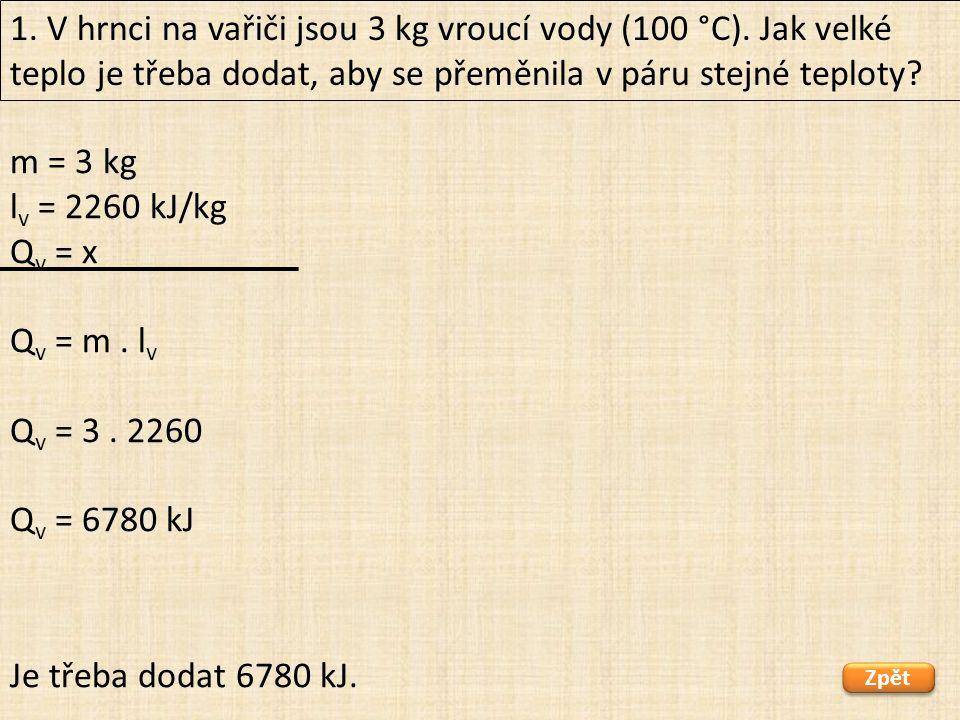 m = 3 kg l v = 2260 kJ/kg Q v = x Q v = m.l v Q v = 3.