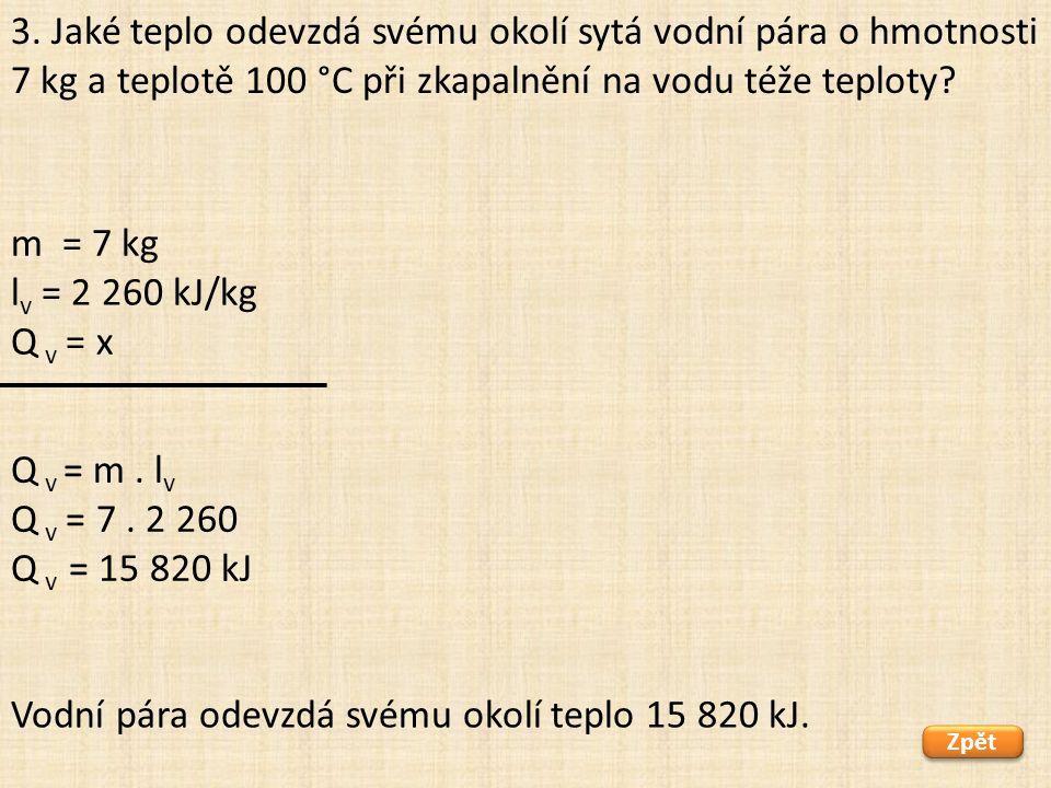 m = 7 kg l v = 2 260 kJ/kg Q v = x Zpět Vodní pára odevzdá svému okolí teplo 15 820 kJ.