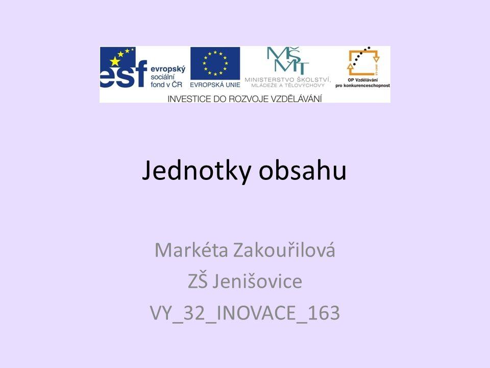 Jednotky obsahu Markéta Zakouřilová ZŠ Jenišovice VY_32_INOVACE_163