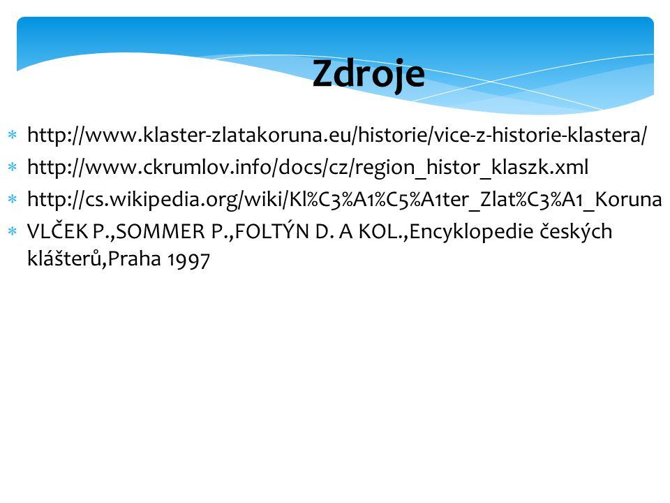 Zdroje  http://www.klaster-zlatakoruna.eu/historie/vice-z-historie-klastera/  http://www.ckrumlov.info/docs/cz/region_histor_klaszk.xml  http://cs.
