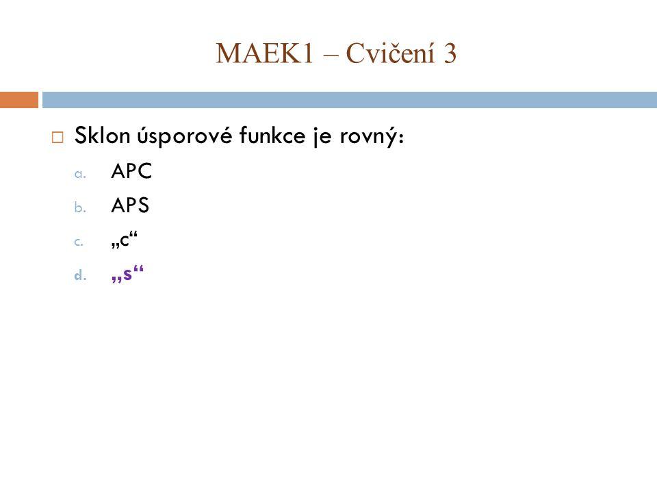 """ Sklon úsporové funkce je rovný: a. APC b. APS c. """"c"""" d. """"s"""" MAEK1 – Cvičení 3"""