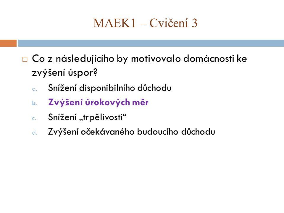 MAEK1 – Cvičení 3  Uvažujme model čtyřsektorové ekonomiky, která: Úkoly: 1.