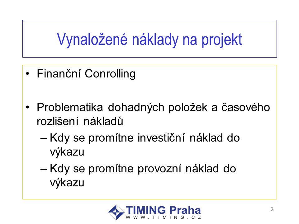 Vynaložené náklady na projekt Finanční Conrolling Problematika dohadných položek a časového rozlišení nákladů –Kdy se promítne investiční náklad do výkazu –Kdy se promítne provozní náklad do výkazu 2