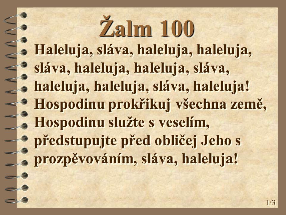 Žalm 100 Haleluja, sláva, haleluja, haleluja, sláva, haleluja, haleluja, sláva, haleluja, haleluja, sláva, haleluja.