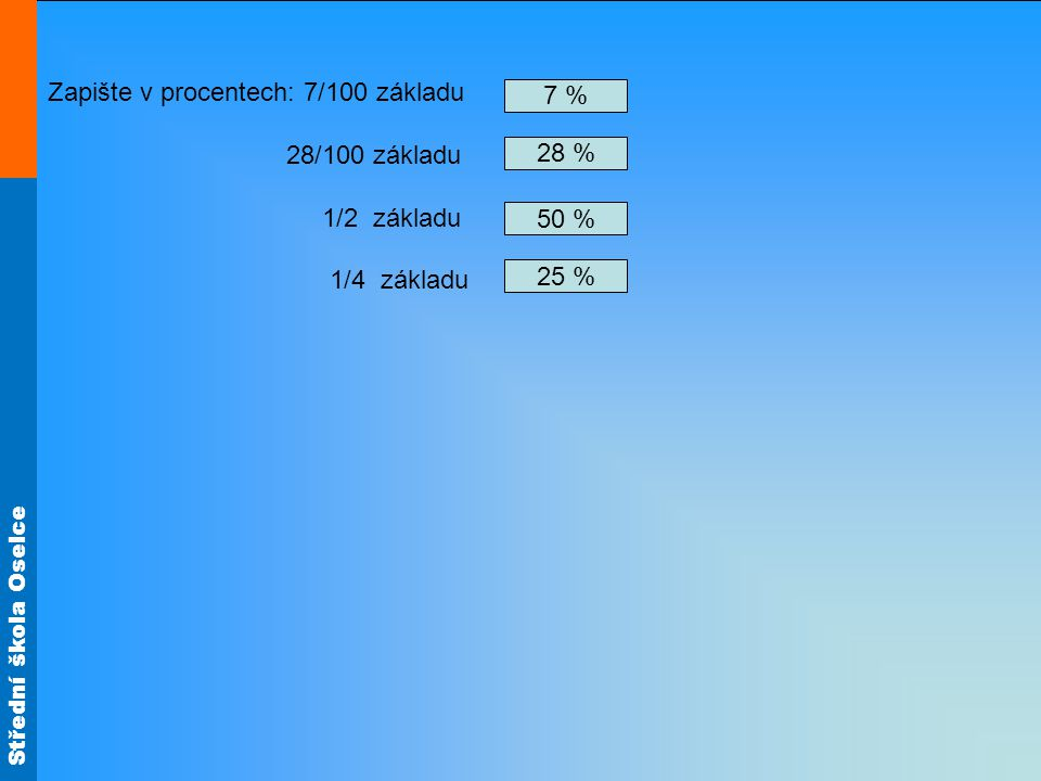 Střední škola Oselce Zapište ve tvaru zlomku : 50 % 23 % 57 % 25 % Příklad 1 V Evropě jsou zastoupeny jednotlivé krevní skupiny takto : A: 45%, B: 12%, 0: 38 %, AB: 5%.