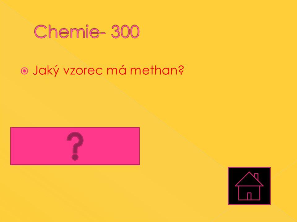  Jaký vzorec má methan?  C 4 H 10