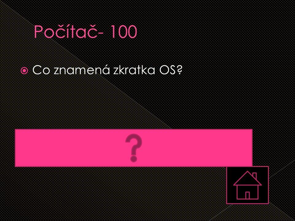  Co znamená zkratka OS?  Operační systém (např.: Windows, Android, Apple,…)