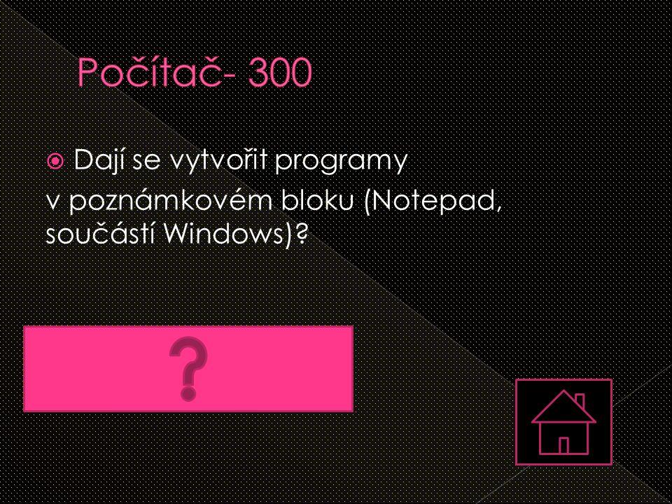  Dají se vytvořit programy v poznámkovém bloku (Notepad, součástí Windows)?  Ano