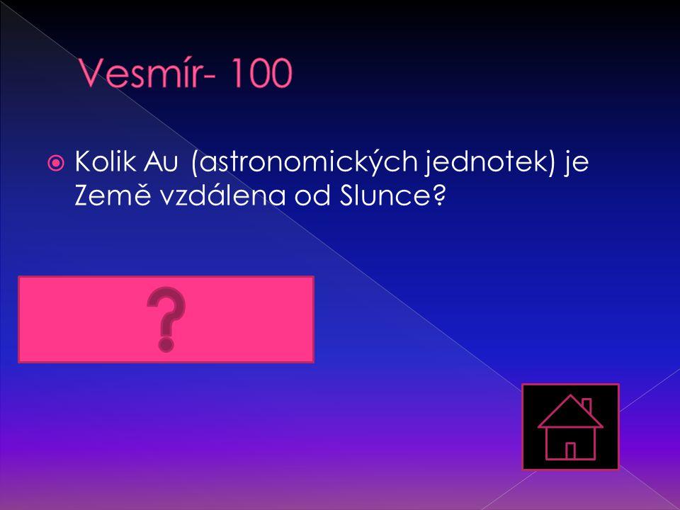  Kolik Au (astronomických jednotek) je Země vzdálena od Slunce?  1 Au