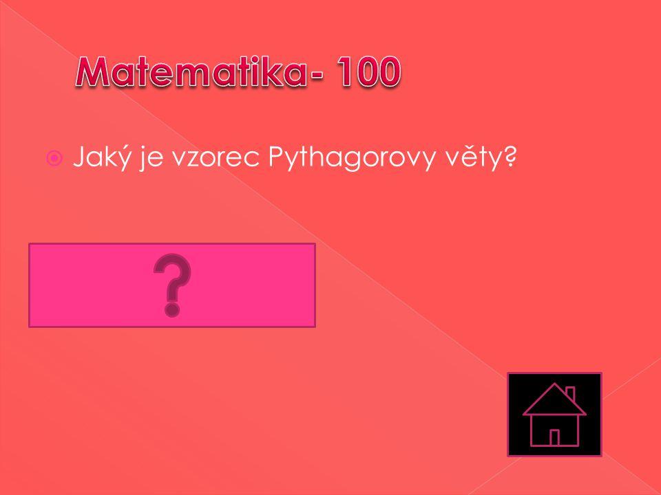  Jaký je vzorec Pythagorovy věty?  a 2 +b 2 =c 2