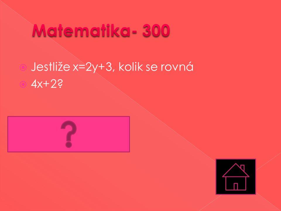  Jestliže x=2y+3, kolik se rovná  4x+2?  8y+14