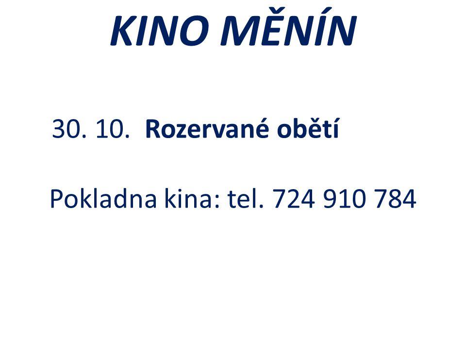 KINO MĚNÍN 30. 10. Rozervané obětí Pokladna kina: tel. 724 910 784
