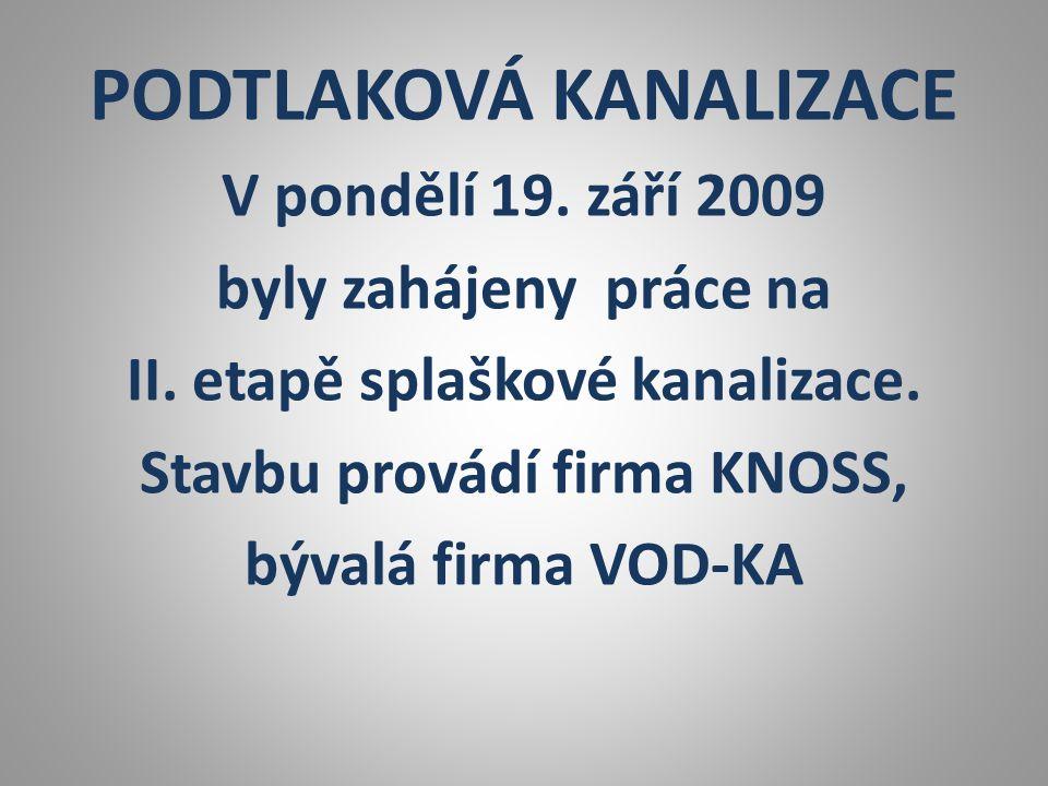 PODTLAKOVÁ KANALIZACE V pondělí 19. září 2009 byly zahájeny práce na II.