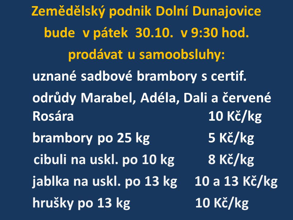 Zemědělský podnik Dolní Dunajovice bude v pátek 30.10.
